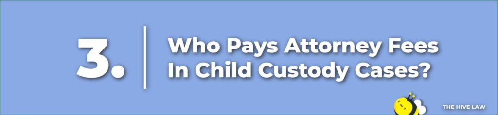 Who Pays Attorney Fees In Child Custody Cases - Child Custody Lawyer Cost - Affordable Family Lawyer