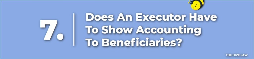 Does An Executor Have To Show Accounting To Beneficiaries - Executor Responsibilities To Beneficiaries