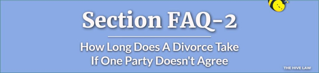 How Long Does A Divorce Take If One Party Doesnt Agree - How Long Does A Divorce Take If Both Parties Agree