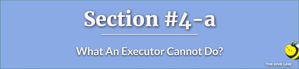 What An Executor Cannot Do - Difference Between Executor And Trustee - What Does An Executor Of A Will Do