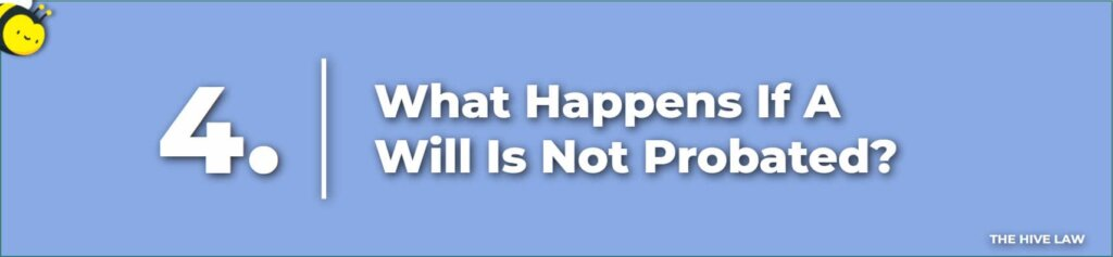 What Happens If A Will Is Not Probated - Consequences Of Not Probating A Will - What If The Executor Does Not Probate The Will