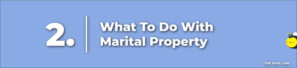 What To Do With Marital Property - Prenuptial Agreement Checklist