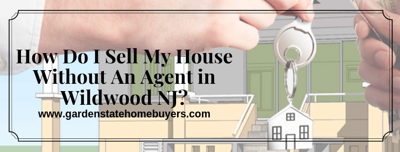 Sell My House Without An Agent in Wildwood NJ