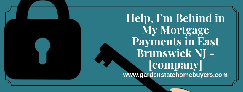 Help, I'm Behind in My Mortgage Payments in East Brunswick NJ - Garden State Home Buyers