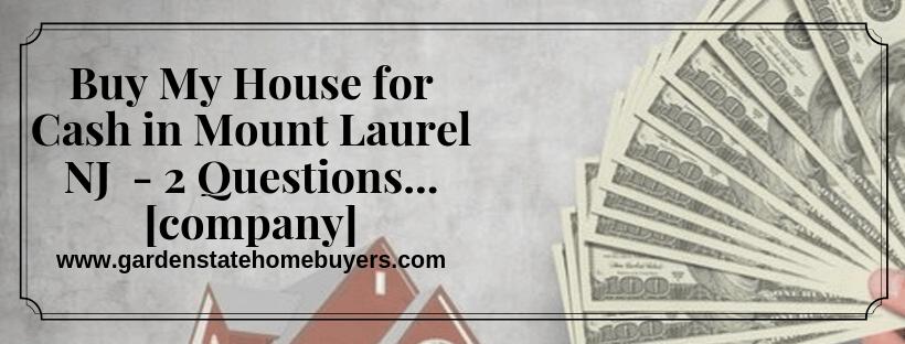 We buy properties in Mount Laurel NJ