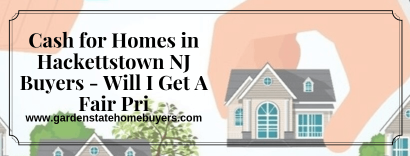 we purchase properties In Hackettstown NJ