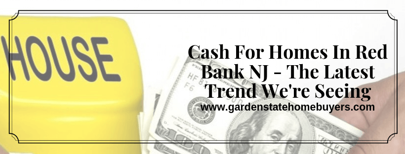We pay cash for homes in Red Bank NJ