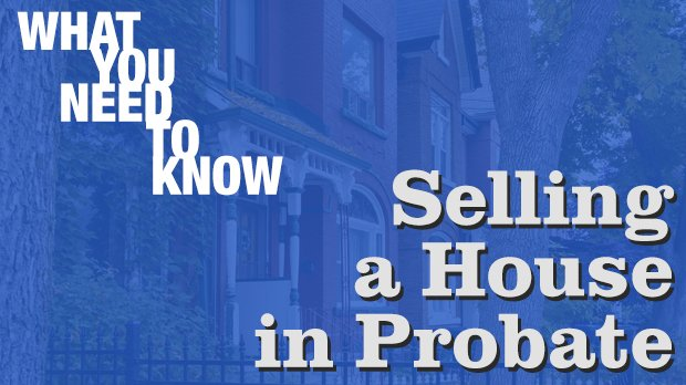 selling a house in probate in toronto