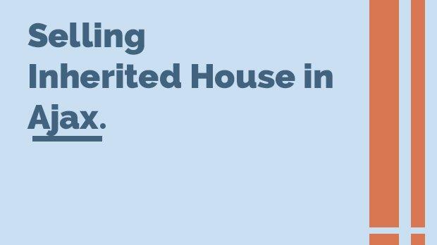Selling Inherited House in Ajax