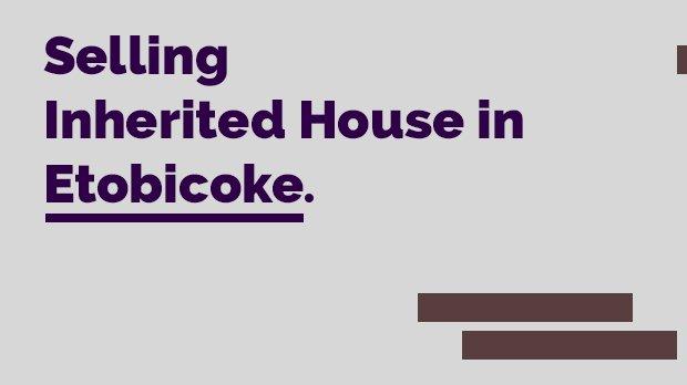 selling inherited house in etobicoke