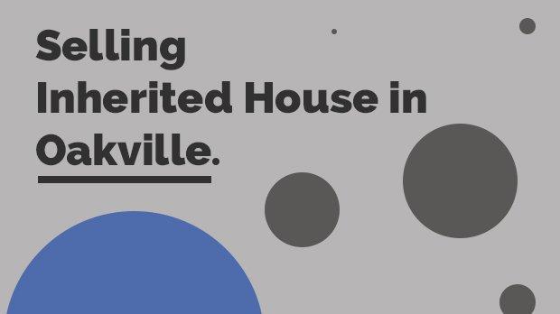 Selling Inherited House in Oakville