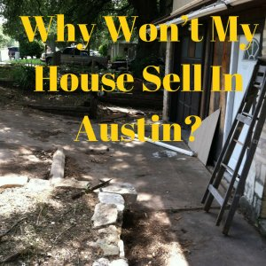 Why Won't My House Sell in Austin? - Zit Buys Homes LLC