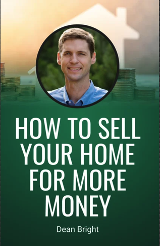How To Sell Your Home For More Money by Dean Bright