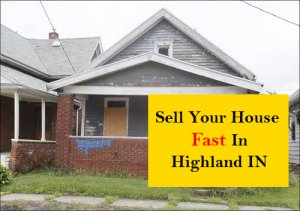 sell my house fast in Highland IN, we buy houses fast in Highland IN
