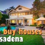we buy houses Pasadena