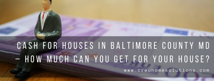 We buy houses in Baltimore County MD