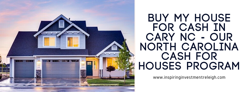 We buy houses in Cary NC