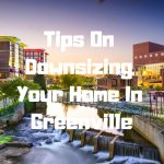 Tips On Downsizing Your Home In Greenville