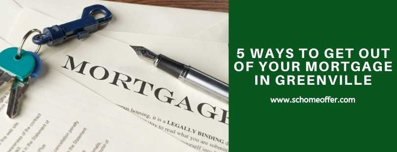 5 Ways To Get Out of Your Mortgage in Greenville