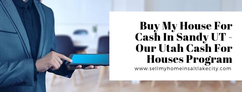 We buy houses in Sandy UT