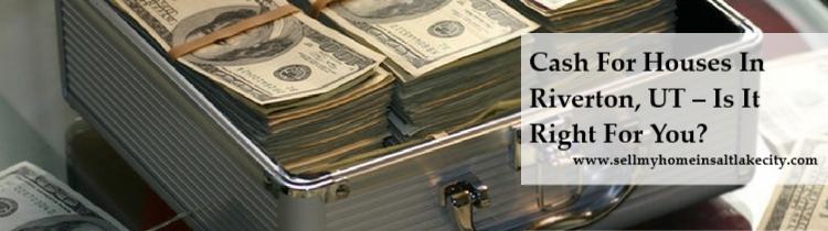 cash for houses in Riverton UT