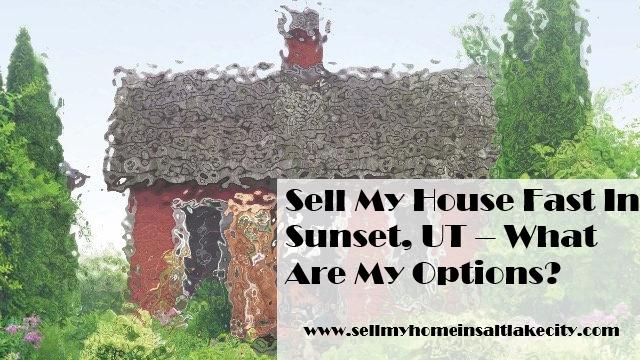 we buy houses in Sunset, Utah