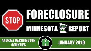 STOP FORECLOSURE MN REPORT | ANOKA COUNTY AND WASHINGTON COUNTY | JANUARY 2019 EDITION