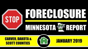 STOP FORECLOSURE MN REPORT | CARVER COUNTY - DAKOTA COUNTY - SCOTT COUNTY | JANUARY 2019 EDITION