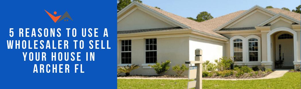 We buy properties in Archer FL