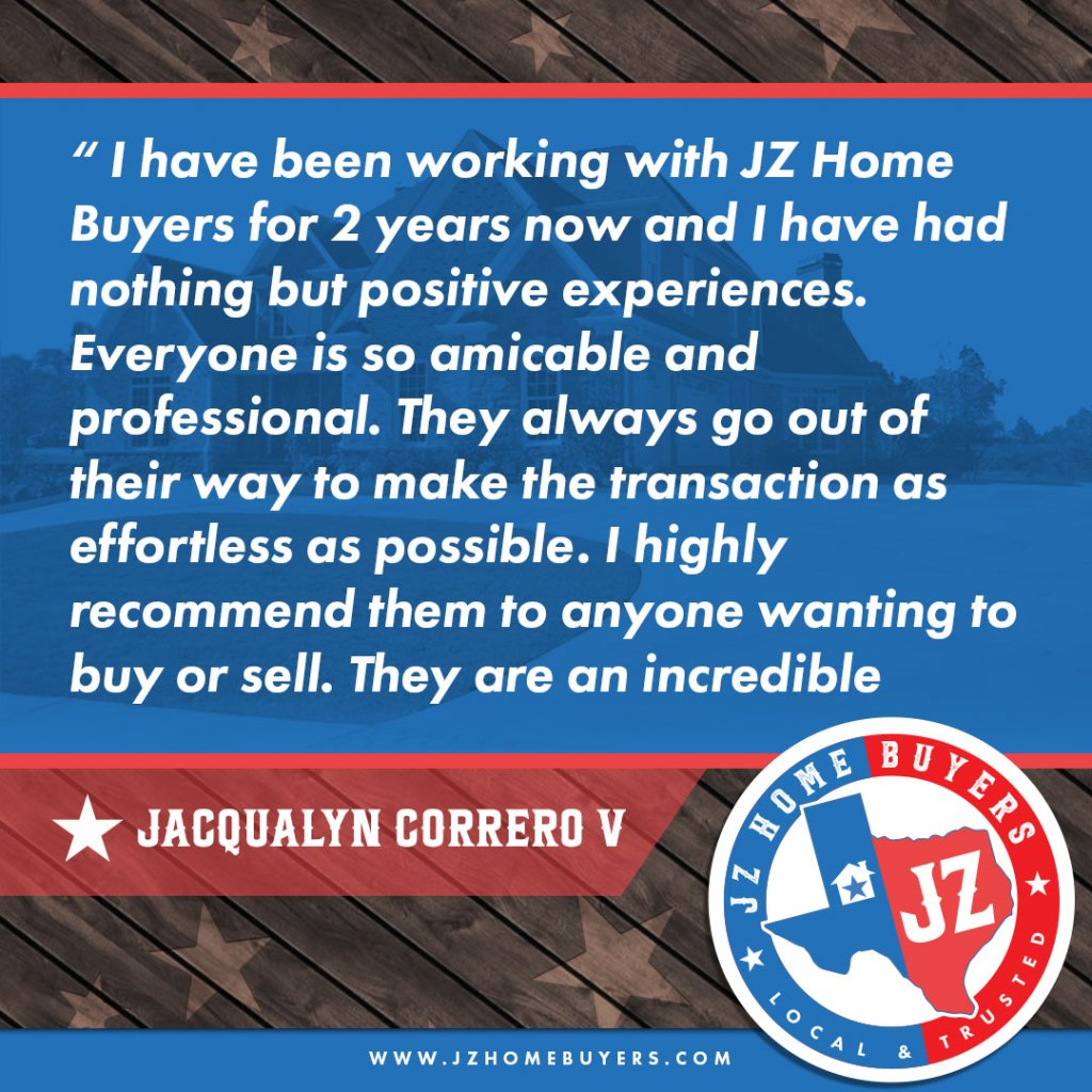 """I have been working with JZ Home Buyers for 2 years now and I have had nothing but positive experiences. Everyone is so amicable and professional. They always go out of their way to make the transactions as effortless as possible. Highly recommend them to anyone wanting to buy or sell. They are incredible."""