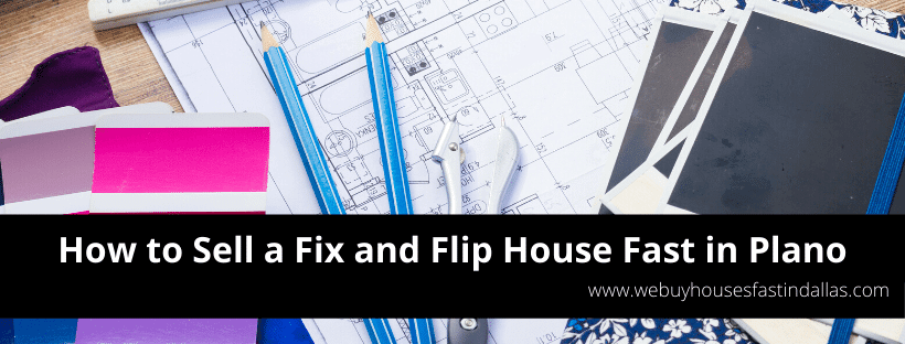 how to sell a fix and flip house fast in plano tx