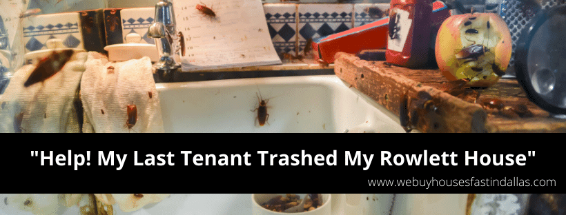 need to sell a trashed rental house in rowlett tx