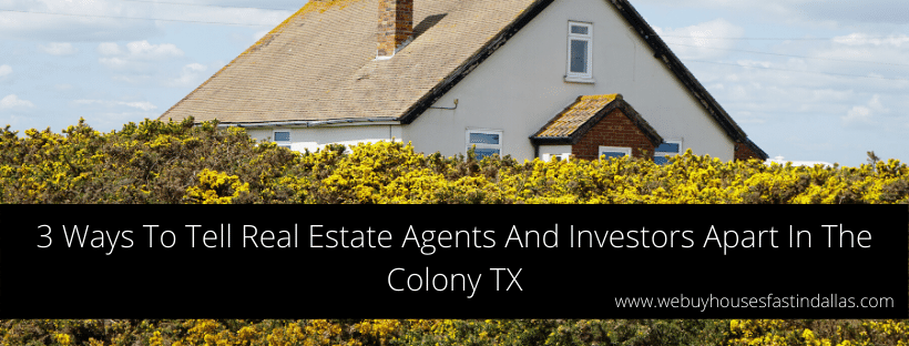 3 ways to tell the difference between agents and investors in The Colony TX