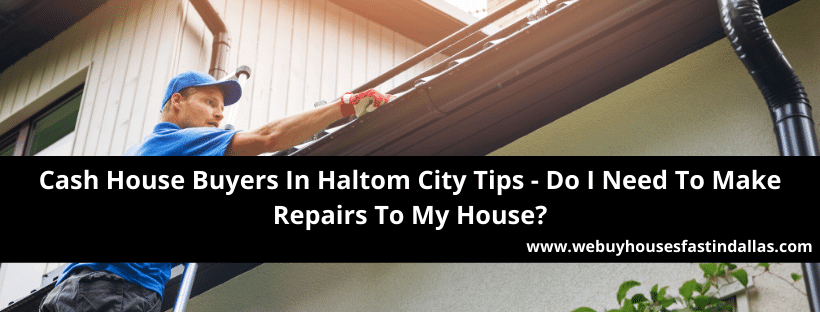 should I make repairs when selling to a cash house buyer in haltom city tx