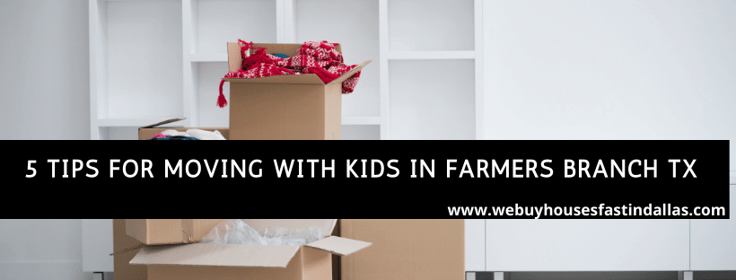 5 tips for moving with kids in farmers branch