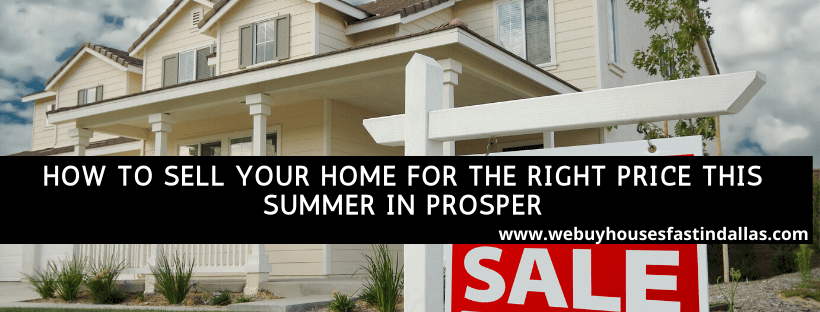 how to sell your house for the right price this summer in prosper