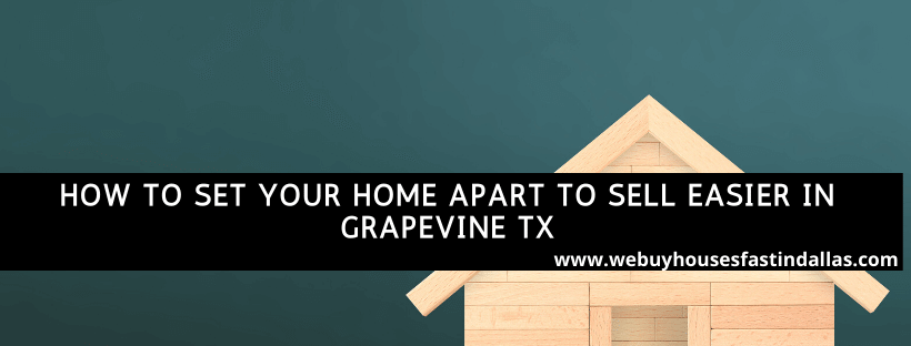 how to set your house apart to sell easier in grapevine