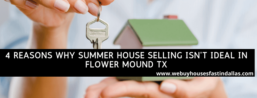 4 reasons why summer house sellin isn't ideal in flower mound