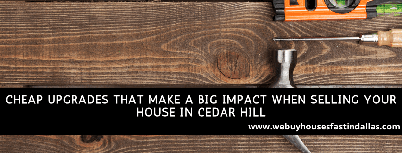 cheap upgrades that make a big impact when selling your house in cedar hill tx