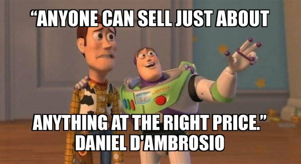 """Anyone can sell just about anything at the right price."""