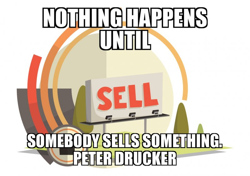nothing-happens-until- someone-sells something