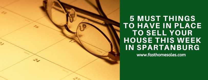 5 Must Things To Have In Place To Sell Your House This Week In Spartanburg