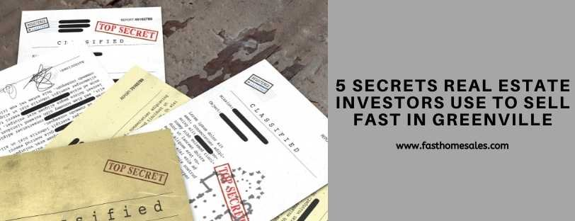 5 Secrets Real Estate Investors Use To Sell Fast In Greenville