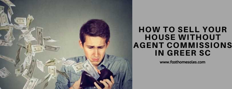 How To Sell Your House Without Agent Commissions In Greer SC