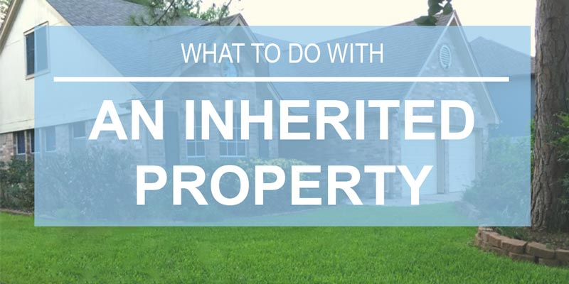 What to Do WIth an Inherited House in Houston - banner