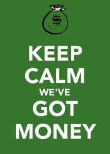 Keep Calm We've got money
