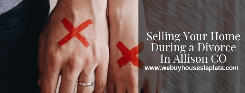 Sell your house during divorce in Allison CO