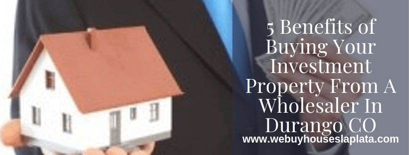 Buying Your Investment Property From A Wholesaler In Durango CO