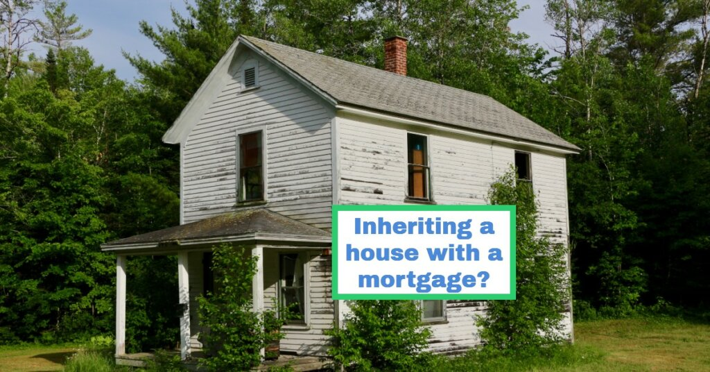 Inheriting a house with a mortgage?