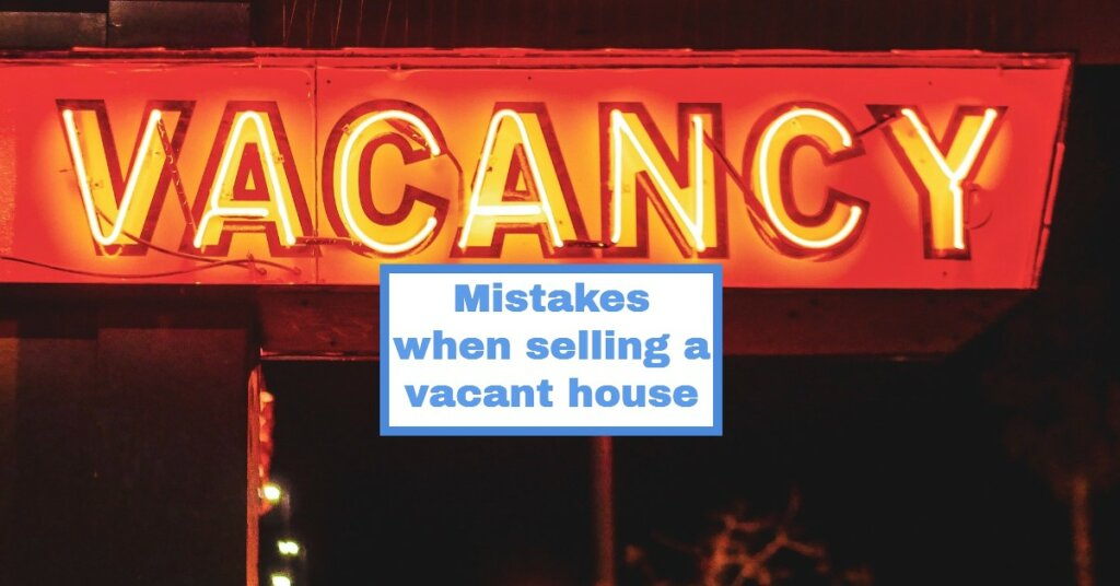 Mistakes when selling a vacant house